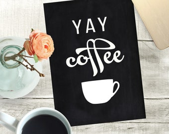 Yay Coffee print 5x7 black and white instant download