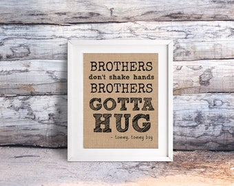 Brothers Gotta Hug: An Unframed Burlap or Canvas Paper Inspirational / Motivational Wall Art Print / Funny Quote