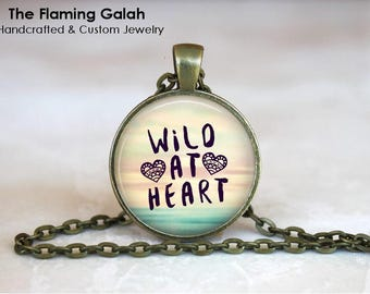 WILD AT HEART Pendant • Be Free Quote • Freedom Quote • Wisdom Quote • BoHo Chic Quotes • Gift Under 20 • Made in Australia (P1320)