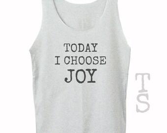 Today I choose Joy tank top summer tee funny tank top cool top women tank top men tank top sleeveless singlet grey tank top size XS S M L