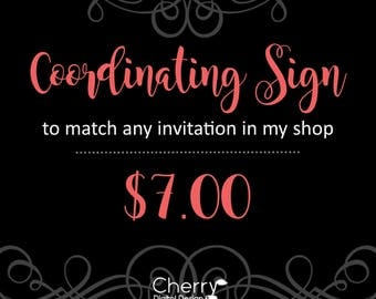 Custom Printable Sign for any invitation in my shop! Coordinating Printable Sign Any Size!