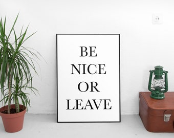 Be Nice Or Leave,Home Decor,Print,Wall Decor,Housewarming,Housewarming Gifts,Art Prints,Quotes,Quote,Wall Art Prints,Printables,Motivational