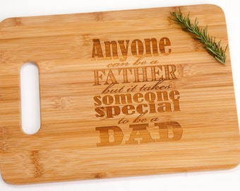 Anyone Can Be a Father But It Takes Someone Special To Be A Dad Bamboo Cutting Board Sentimental Gift for Him Dad Father's Day