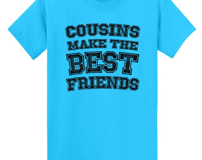 Cousins Make The Best Friends T-Shirt