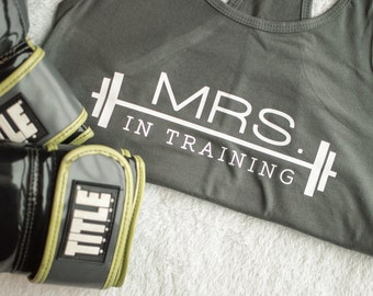 Mrs. in Training Tank - Wedding Apparel - Workout Bride - Fit Bride - Shredding - Fiance - Engagement - Gift for Bride - New Bride