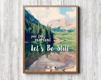 "The Head and the Heart - Let's Be Still - 8x10"" Digital Art Printable - Just For a Moment Let's Be Still"