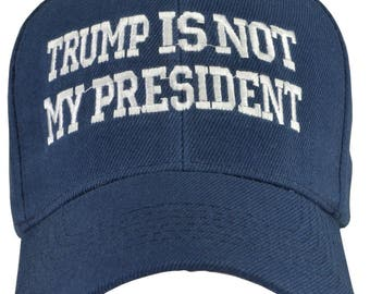 Trump is not my President  hat Anti-Trump Navy Blue hat  white writing Free Shipping