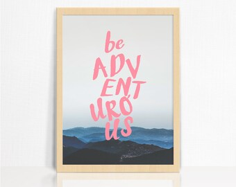 Be Adventurous Print A3 | Photographic | Typography |Wall Decor