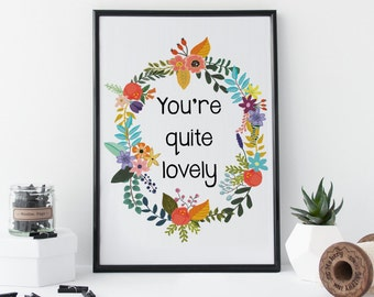 Wall Art Print 'You're quite lovely' Quote Print Floral Bohemian Wall Decor Inspirational Print Motivational Quote Bohemian Flowers Art Love