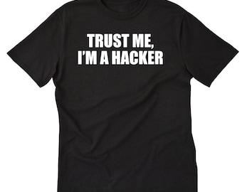 Trust Me, I'm A Hacker T-shirt Geek  Computer Gift Idea Tee Shirt