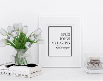 Life is Tough My Darling But So Are You, Inspirational quote, Gift for her, Motivational Poster, Minimalist Print