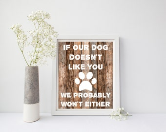 If Our Dog Doesn't Like You We Probably Won't Either Print, Dog Lover Sign, Dog Lover Printable, Dog Wall Decor, Funny Dog Wall Art, Honest