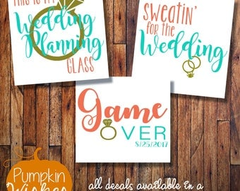 Wedding Planning Glass/Sweatin for the wedding/Future Mrs Decal/Wedding Decal /Bride Yeti Decal/Bride Wine Decal/Bride Gifts