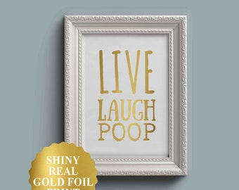 LIVE LAUGH POOP, Funny Bathroom Wall Decor, Funny Bathroom Art, Funny Bathroom Signs, Bath Art, Bath Prints, Gold Foil Print, Gold Foil Art