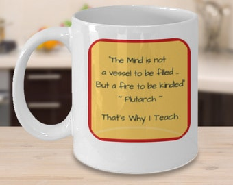 The Mind Is A Fire to be Kindled ... Teacher - Teacher mug - Teacher gift - Gifts for teachers - QuirkyMugsQuirkyTees