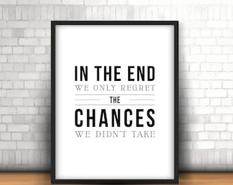 In The End We Only Regret The Chances We Didn't Take Print, Instant Digital Print, Inspirational Quote, Modern Home Decor, Wall Art - (D039)