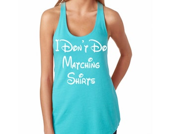 I Don't Do Matching Shirts Funny Disney Tank Top - Perfect for a Family Reunion or Vacation to Disneyland or Disney World