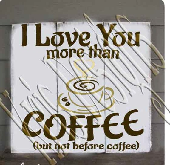 I Love You More Than Coffee: I Love You More Than Coffee But Not Before SVG PNG JPG