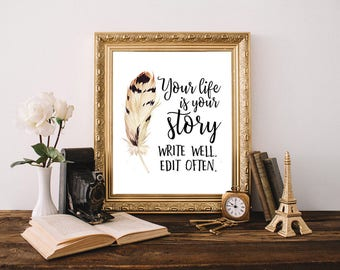 Printable art, life quote, graduation gift, Your life is your story, feather print, teen room decor, inspirational quote, motivational print