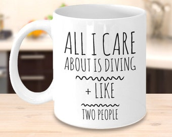 Scuba Diving Mug - All I Care About Is Diving And Like Two People - Diving Gifts for Diving Competitors, Scuba Divers