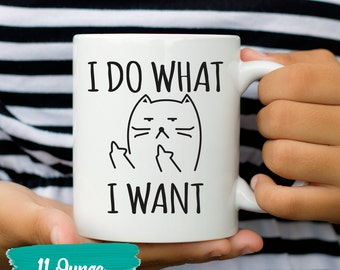 Cat Mug I Do What I Want Mug - Funny Cat Coffee Mug - Cat Lover Gift for Cat Lovers - Gift For Girlfriend