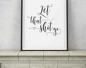 Let That Shit Go Sign - Zen Yoga Meditation Room Decor - Black White Calligraphy Script Wall Art - INSTANT DOWNLOAD Digital Art - PRINTABLE