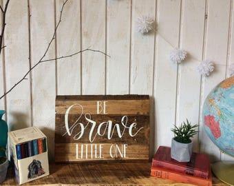 Be Brave Little One Sign. Brave Sign. Kid's Room Sign. Nursery Art. Woodland. Nursery Decor. Modern. Childrens Room Decor. Kids Brave Sign