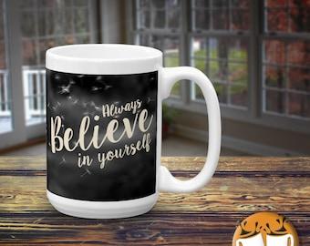 Inspirational Coffee Mug - Inspirational Gift - Typography Mug - Gifts for Her- Gifts for Him - Always Believe In Yourself - Dandelion Mug