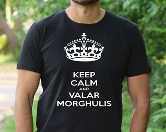 Game of Thrones T-Shirt Keep Calm And Valar Morghulis t shirt GOT shirt Game of Thrones quotes shirt Valar Morghulis tee  All men must die