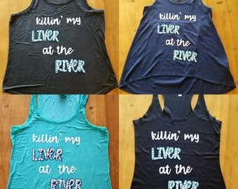 "Appliqué ""Killin' My Liver at the River"" Racerback Tank(s)"
