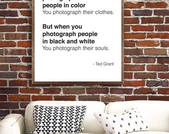 PRINTABLE: But when you photograph people in black and white you photograph their souls. - Ted Grant