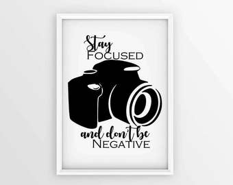 Stay Focused and Don't Be Negative Printable Wall Art, Photography Printable, Studio Office Decor, Photographer Quote, High Quality Download