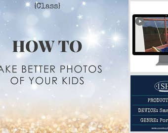 HOW TO take better photos of your kids {Online Class}