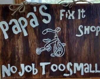 Wood Sign Papa's Fix it shop no job too small