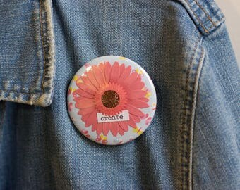 "Cheapie button! ""Create"" 2.25"" Button With Pink Sunflower!"