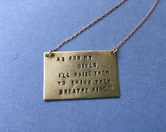 As For My Girls, I'll Raise Them To Think They Breathe Fire -   Stamped Quote Necklace