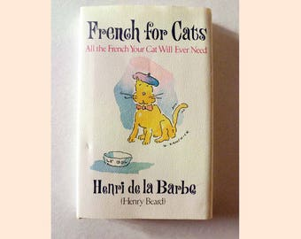 French for Cats: All the French Your Cat Will Ever Need HCDJ 1st Edition by Henri de la Barbe Humorous Look at The Life of Cats Henry Beard