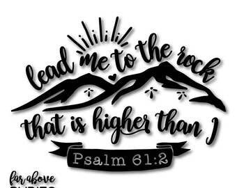 Lead Me to the Rock that is Higher than I Psalm 61:2 - SVG, EPS, dxf, png, jpg digital cut file Silhouette Cricut Bible Faith Christian KJV