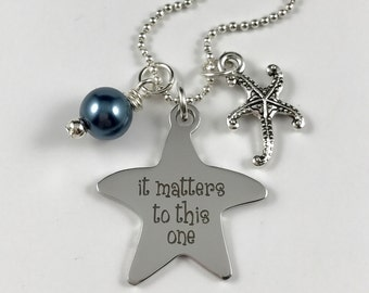 It Matters To This One - Laser Engraved Charm Necklace - Stainless Steel Pendant w/ your color choice of pearl and a Starfish Charm - Poem