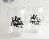 Sassy Quotes on Acrylic Wine Glasses - See What Had Happened Was - 2-Pack Unbreakable Wine Glass - Plastic Wine Glass - Funny Quotes - Wine