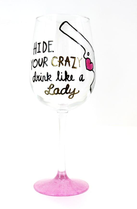 Wine Glasses with Sayings, Hide Your Crazy, Hand Painted Wine Glass, Fun Wine Glass, Wine Gift, Unique Wine Glass, Miranda Lambert