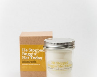 He Stopped Buggin Her Today - citronella essential oil scented soy candle