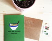 """Greeting Card:  """"let's be friends pho-ever"""" - vietnamese pho phở pun recycled paper soy inks"""