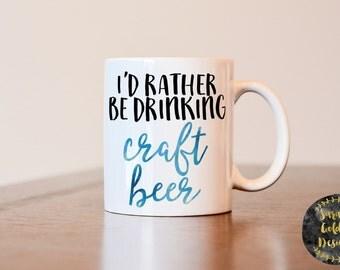 Craft beer mug, Gift for craft beer lover, craft beer gift, I'd rather be drinking craft beer mug, craft beer gift, beer lover gift, craft