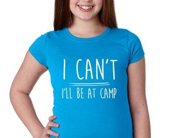 Girls Camp Shirt - Summer Camp Shirt - I Can't I'll Be At Camp - Away Camp Tee - Going Camping - Girls Camping Shirt
