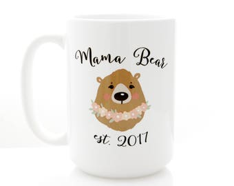 Mama Bear Mug. Mothers Day Gift for New Mom. Est 2017 or any year. Expectant Mother Gift. Mothers Day from daughter, Coffee Cups.