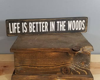 Life is Better in the Woods, 3 1/2 x18 hand painted, distressed, wooden sign.