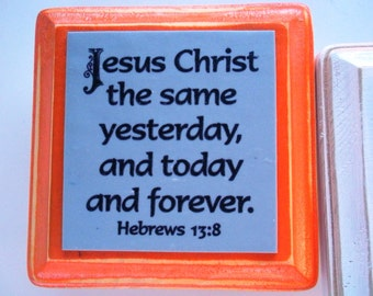 Small Scripture Art. Jesus Christ the same yesterday, and today and forever. Hebrews 13:8 Christian Biblical Handmade Bible Verse Plaque