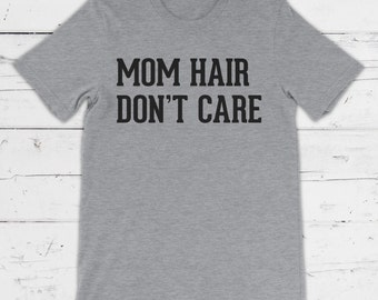Mom Hair Don't Care Shirt, funny t-shirt for moms, womens tshirts, gift for mom, funny mom shirt, gray or white