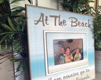 At The Beach...Where Cousins Go To Become Best Friends ~ Beach House Decor - Cousins Frame